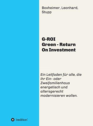 G-ROI Green - Return On Investment: Verständlich für Jedermann - Ein Leitfaden für alle, die ihr 1 oder 2 Familienhaus energetisch und altersgerecht modernisieren wollen