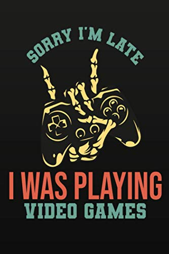 sorry I'm Late I Was Playing Video Games: Lined Notebook/ Journal Gift, 120 pages. 6x9, Soft Cover, Matte Finish