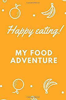 My Food Adventure Happy eating!: Track And Plan Your Meals Weekly Food Planner / Diary / Log / Journal / Calendar: Meal Prep And Planning
