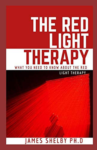 THE RED LIGHT THERAPY: WHAT YOU NEED TO KNOW ABOUT THE RED LIGHT THERAPY