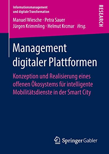 Management digitaler Plattformen: Konzeption und Realisierung eines offenen Ökosystems für intelligente Mobilitätsdienste in der Smart City (Informationsmanagement und digitale Transformation)
