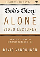 God's Glory Alone Video Lectures: The Majestic Heart of Christian Faith and Life [DVD]
