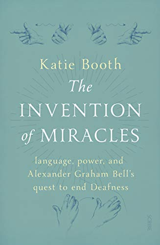 The Invention of Miracles: language, power, and Alexander Graham Bell's quest to end Deafness (English Edition)