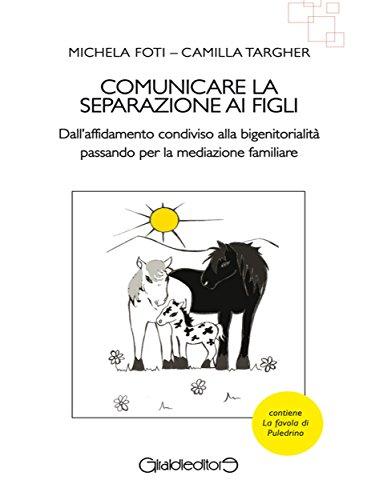 Comunicare la separazione ai figli: Dall'affidamento condiviso alla bigenitorialità passando per la mediazione familiare (I Saperi) (Italian Edition)