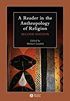 A Reader in the Anthropology of Religion (Wiley Blackwell Anthologies in Social and Cultural Anthropology)