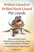 Frilled Lizard or Frilled Neck Lizard, Pet Lizards, Facts on Frilled Lizard, Frilled Dragon, Purchasing, Caring, Diet, Feeding, Habitat, Breeding. A C