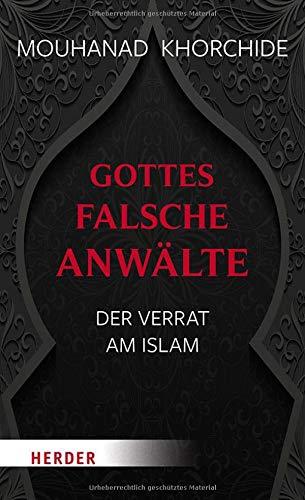 Gottes falsche Anwälte: Der Verrat am Islam