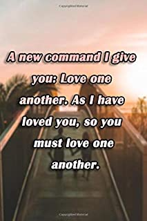 A new command I give you: Love one another. As I have loved you, so you must love one another Notebook : Jesus Christ Gift...