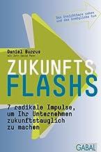 Zukunftsflashs: 7 radikale Impulse, um Ihr Unternehmen zukunftstauglich zu machen (Dein Business) (German Edition)