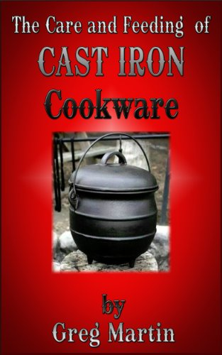 The care and feeding of Cast Iron cookware by [Greg Martin]