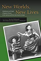 New Worlds, New Lives: Globalization and People of Japanese Descent in the Americas and from Latin America in Japan (Asian America)