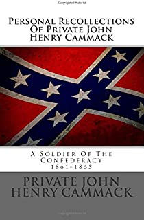 Personal Recollections Of Private John Henry Cammack: A Soldier Of The Confederacy 1861-1865