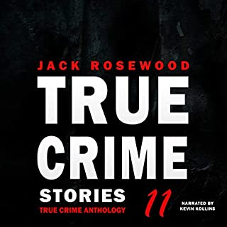 True Crime Stories Volume 11: 12 Shocking True Crime Murder Cases      True Crime Anthology              By:                                                                                                                                 Jack Rosewood                               Narrated by:                                                                                                                                 Kevin Kollins                      Length: 3 hrs and 14 mins     20 ratings     Overall 4.4