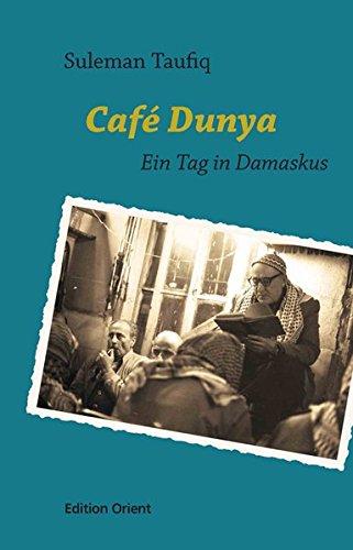 Café Dunya: Ein Tag in Damaskus