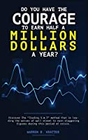 """Do you have the courage to earn half a million dollars a year?: Discover The """"Trading S.W.T"""" method that is leading the wolves of wall street to earn staggering figures during this period of crisis."""
