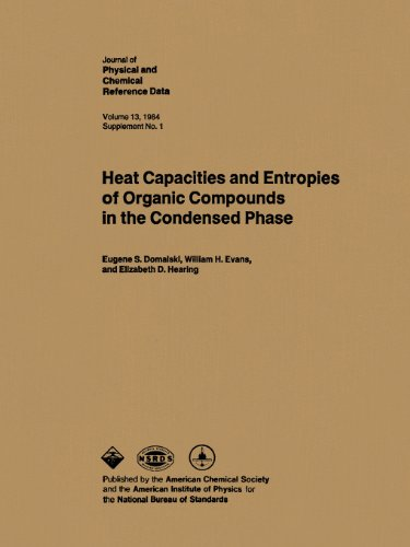 Heat Capacities and Entropies of Organic Compounds in the Condensed Phase (Journal of Physical and Chemical Referene Data Supplements, Band 13)