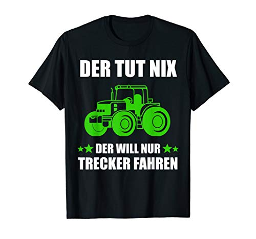 Der Tut Nix Der Will nur Trecker Fahren Traktoren Geschenk T-Shirt