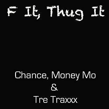 F It, Thug It