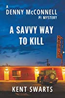 A Savvy Way to Kill: A Private Detective Murder Mystery (Denny McConnell Pi)