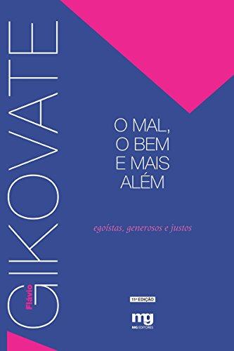 O Mal, o Bem e Mais Além - Egoístas, Generosos e Justos (Portuguese Edition)