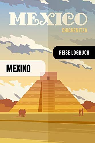 Mexiko Reise Logbuch: Reisetagebuch Interaktiv zum Ausfüllen - Notizbuch mit Tagesplan Checklisten + 52 Reise Zitate - Journal Log Buch Zum Selberschreiben - Reiseorganizer Tagebuch für Urlaub