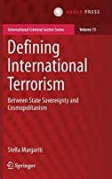 Defining International Terrorism: Between State Sovereignty and Cosmopolitanism (International Criminal Justice Series (15))