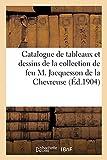 Catalogue de tableaux et dessins anciens et modernes, faïences et porcelaines, meubles anciens: et modernes de la collection de feu M. Jacquesson de la Chevreuse
