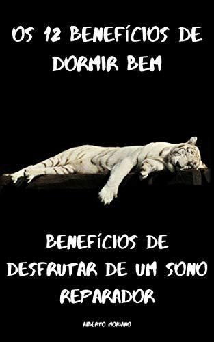 Os 12 benefícios de dormir bem: Benefícios de desfrutar de um sono reparador (AUTO-AJUDA E DESENVOLVIMENTO PESSOAL Livro 51) (Portuguese Edition)
