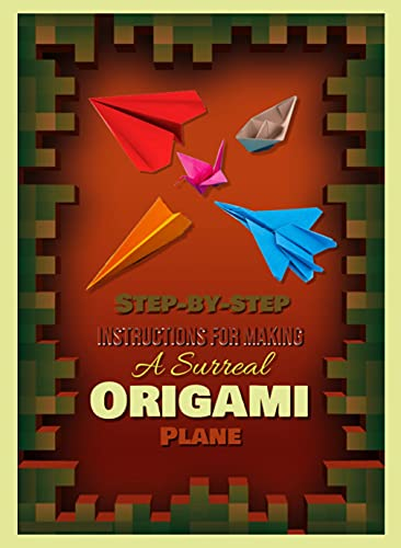 Step-by-step Instructions For Making A Surreal Origami Plane (English Edition)