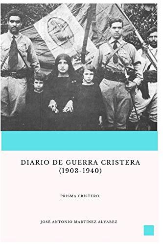 Diario de guerra cristera: 1903-1940 (Prisma cristero)
