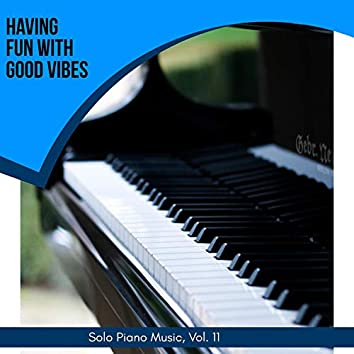 Having Fun With Good Vibes - Solo Piano Music, Vol. 11