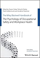 The Wiley Blackwell Handbook of the Psychology of Occupational Safety and Workplace Health (Wiley-Blackwell Handbooks in Organizational Psychology)