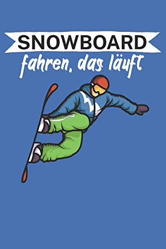 Snowboard fahren das läuft: Snowboardlogbuch/Pistenlogbuch für Snowboardfahrer auf der Piste. 120 Seiten mit Seitenzahlen. Für Notizen oder die Planung des Snowboard Ausflugs.
