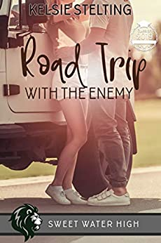 Road Trip with the Enemy: A Sweet Standalone Romance (Sweet Water High Book 10) by [Kelsie Stelting]