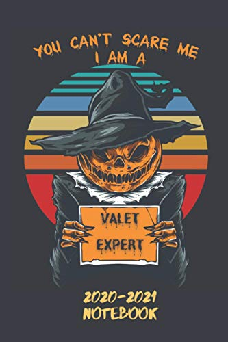 You Can't Scare Me I am a Valet Expert Notebook 2020-2021: Halloween Gift Notebook Journal for Valet Expert.