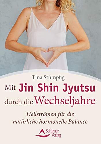 Mit Jin Shin Jyutsu durch die Wechseljahre: Heilströmen für die natürliche hormonelle Balance