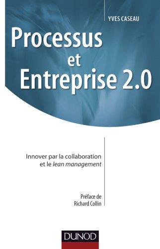Processus et Entreprise 2.0 - Innover par la collaboration et le Lean management: Innover par la collaboration et le Lean management