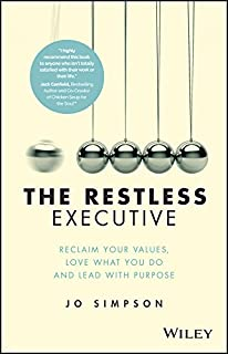 The Restless Executive: Reclaim your values, love what you do and lead with purpose