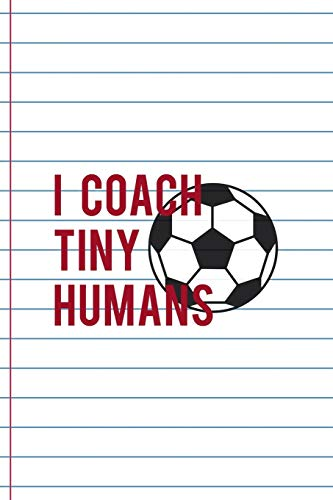 I Coach Tiny Humans: Coach Notebook Journal Composition Blank Lined Diary Notepad 120 Pages Paperback White