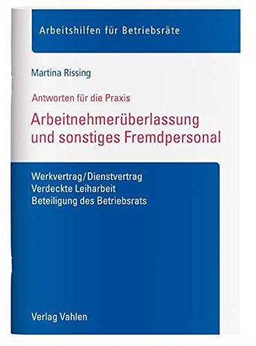 Arbeitnehmerüberlassung und sonstiges Fremdpersonal: Werkvertrag/Dienstvertrag, Verdeckte Leiharbeit, Beteiligung des Betriebsrats