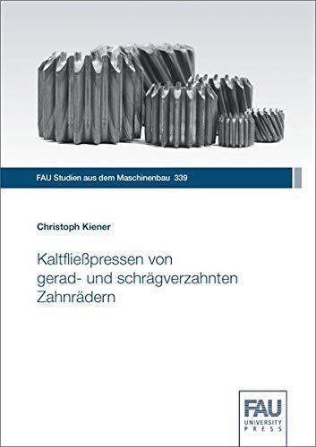 Kaltfließpressen von gerad- und schrägverzahnten Zahnrädern (FAU Studien aus dem Maschinenbau)