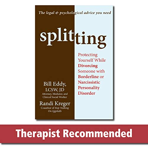 Splitting: Protecting Yourself While Divorcing Someone with Borderline or Narcissistic Personality Disorder