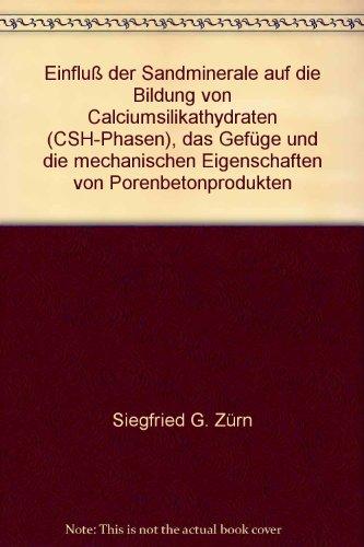 Einfluss der Sandminerale auf die Bildung von Calciumsilikathydraten (CSH-Phasen). Das Gefüge und die mechanischen Eigenschaften von Porenbetonprodukten