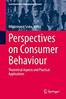 Perspectives on Consumer Behaviour: Theoretical Aspects and Practical Applications (Contributions to Management Science)