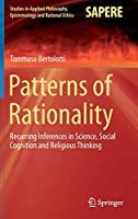Patterns of Rationality: Recurring Inferences in Science, Social Cognition and Religious Thinking (Studies in Applied Philosophy, Epistemology and Rational Ethics (19))