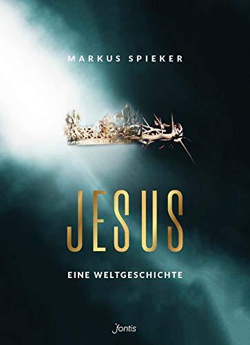 Jesus. Eine Weltgeschichte. von [Markus Spieker]