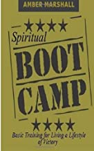 Spiritual Boot Camp: Basic Training for Living a Lifestyle of Victory