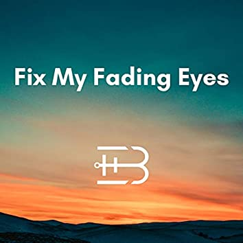 Fix My Fading Eyes
