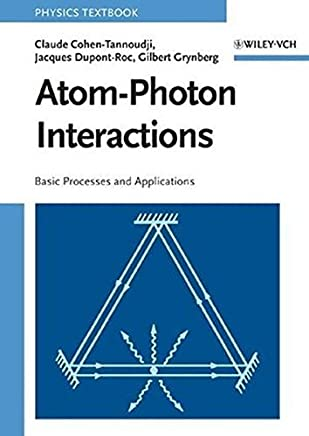 Atom-Photon Interactions: Basic Processes and Applications by Claude Cohen-Tannoudji Jacques Dupont-Roc Gilbert Grynberg(1998-03-23)