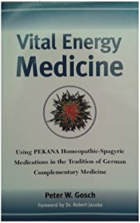 Vital Energy Medicine: Using PEKANA Homeopathic-Spagyric Medications in the Tradition of German Complementary Medicine
